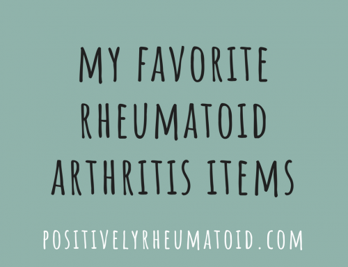 My Favorite Rheumatoid Arthritis Items