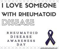 I love someone with rheumatoid arthritis