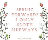 Spring Forward, Sloth Sideways